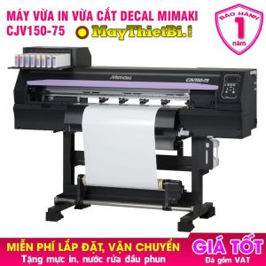 Máy in Mimaki CJV150-75 - Giải pháp in cắt bế decal nhanh, đẹp