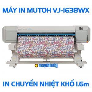 Máy in chuyển nhiệt Mutoh VJ-1638WX Nhật in đẹp tốc độ cao khổ 1m6