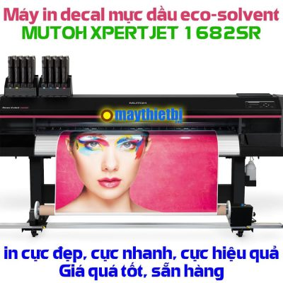 Máy in decal mực dầu (eco-solvent) Mutoh XpertJet 1682SR in nhanh, đẹp