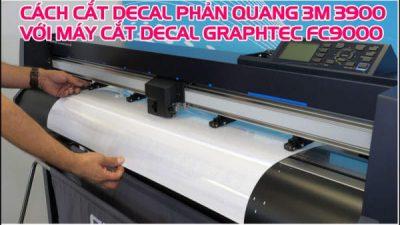 Máy cắt decal Graphtec FC9000 - Hướng dẫn cắt decal phản quang 3M 3900